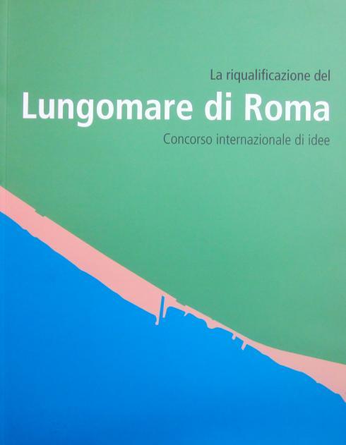 La riqualificazione del Lungomare di Roma, concorso internazionale, Roma 2005