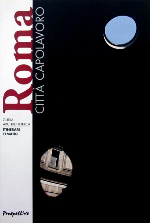 Roma città capolavoro, guida architettonica, prospettive, 2009