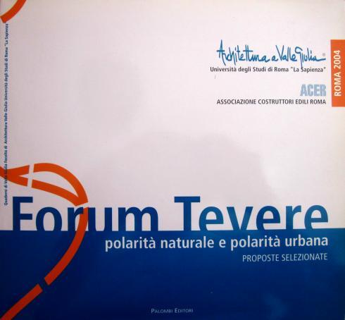 Forum Tevere, polarità naturale e polarità urbana, Roma 2004